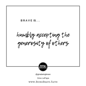 Brave is...humbly accepting the generosity of others. www.beingbrave.faith