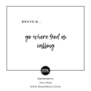Brave is...go where God is calling
