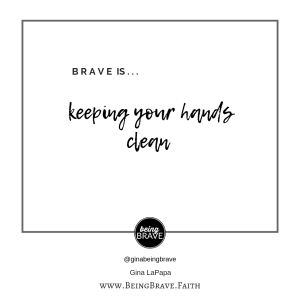 Brave is...keeping your hands clean. www.beingbrave.faith