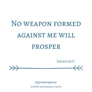 www. beingbrave.faith Isaiah 54:17