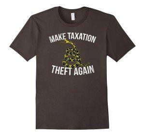 Make Taxation Theft Again T-Shirt Image