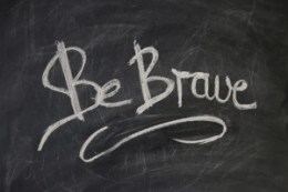 Be Brave, written on a chalk board