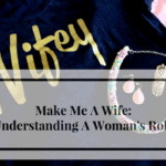 Make Me A Wife: Understanding A Woman's Role in Marriage