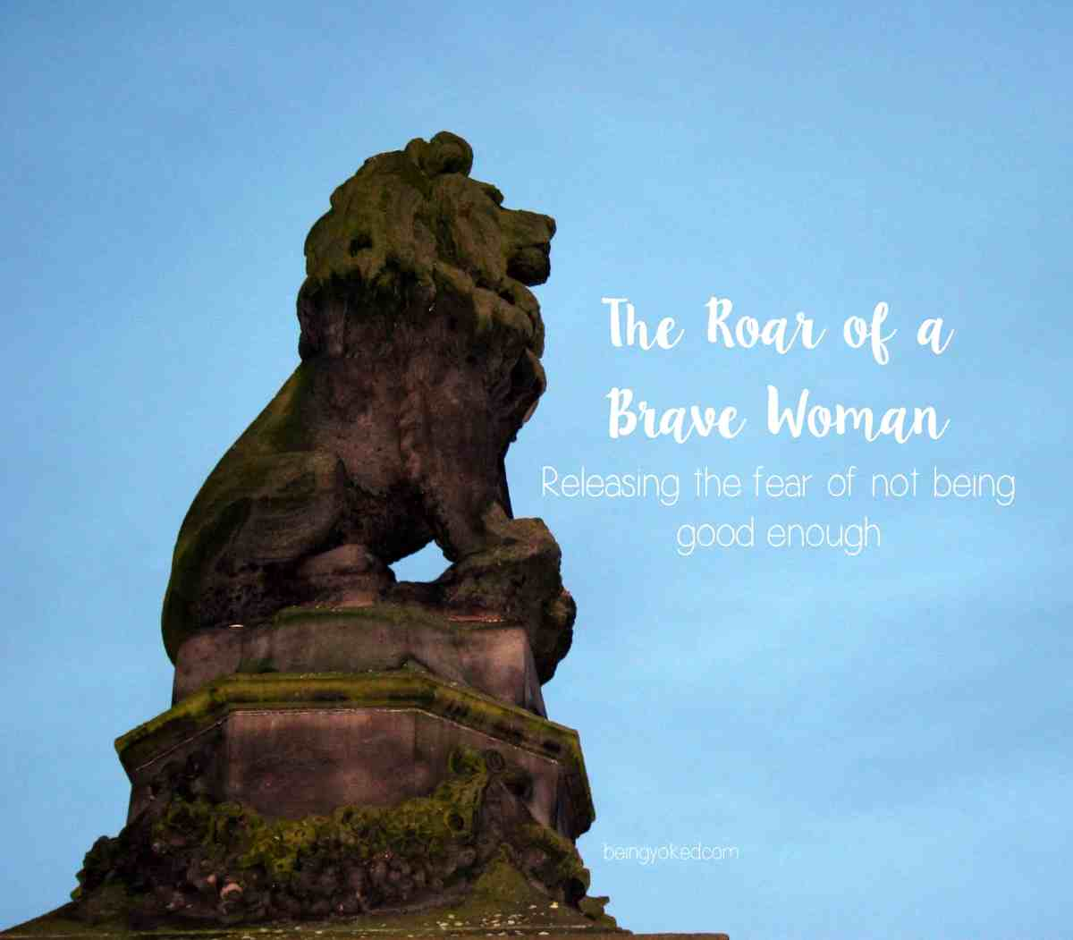 The Roar of a Brave Woman: Releasing the Fear of Not Being Good Enough