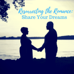 Resurrecting the Romance: Share Your Dreams