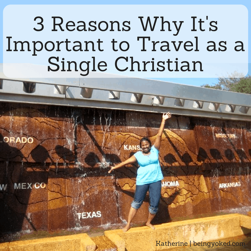 3 Reasons Why It's Important to Travel as a Single Christian