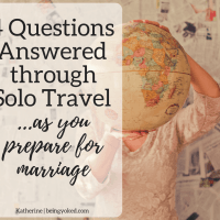 4 Questions Answered through Solo Travel as You Prepare for Marriage