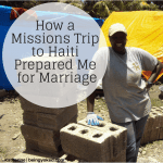 How A Missions Trip to Haiti Prepared Me for Marriage