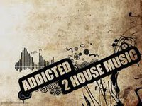 ADDICTED 2 HOUSE MUSIC