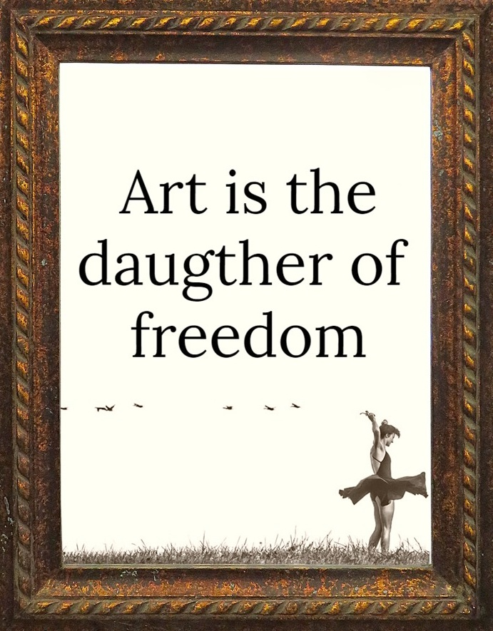 Art is the daughter of freedom #Schiller #quote