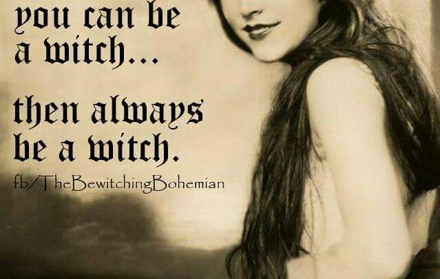 Always be yourself. Unless you can be a witch...then always be a witch. - Pinned by The Mystic's Emporium on Etsy