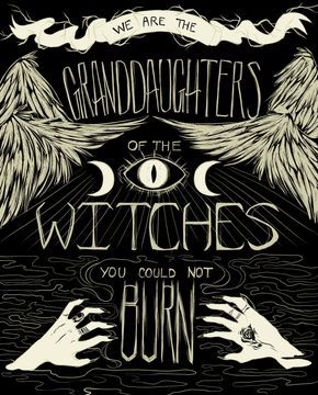 We Are the Granddaughters of the Witches You Could Not Burn