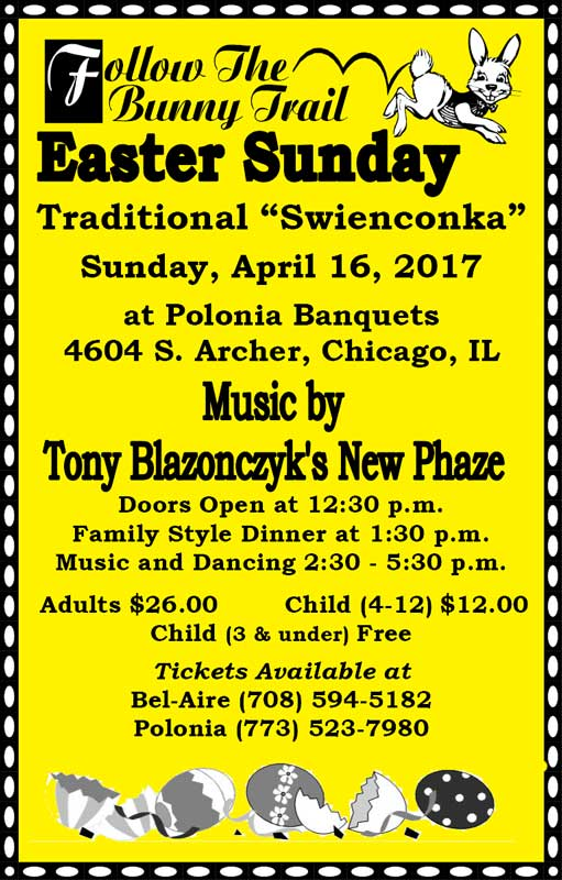 "April 16, 2107 Easter Sunday Traditional ""Swienconka"" at Polonia Banquets featuring the music of Tony Blazonczyk's New Phaze. Doors open at 12:30pm. Family Style Dinner at 1:30pm. Music & Dancing 2:30-5:30pm."