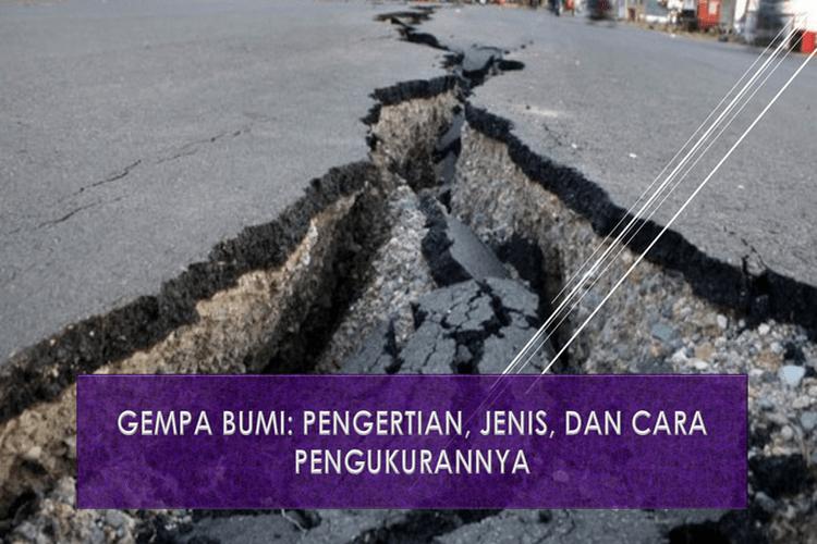 Gempa Bumi: Pengertian, Jenis, dan Cara Pengukurannya
