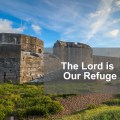 the Lord Is Our Refuge