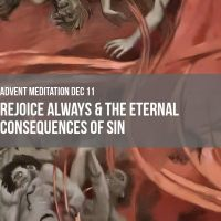Day 15 (Dec 11) Rejoice Always & The Eternal Consequences of Sin (Advent Meditation)