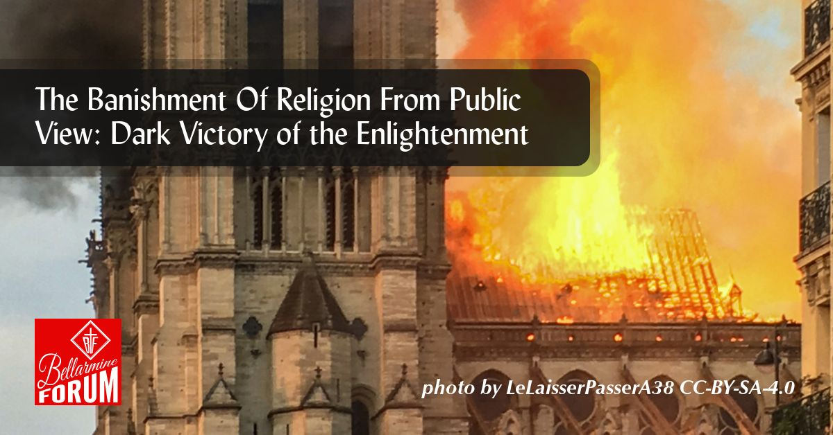 The Banishment Of Religion From Public View: Dark Victory of the Enlightenment
