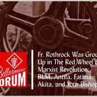 Fr. Rothrock Was Ground Up in The Red Wheel of Marxist Revolution: BLM, Antifa, Fatima, Akita, and Your Bishop