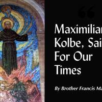 Maximilian Kolbe, Saint For Our Times