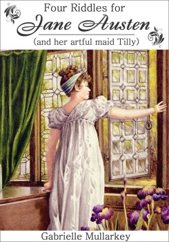 Belle About Town reviews Four Riddles for Jane Austen (and her artful maid Tilly), by Gabrielle Mullarkey as part of the commemorations of Jane Austen 200 years after her death