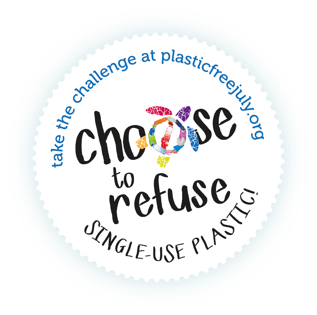 Plastic Free July - Choose to Refuse