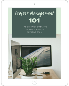 PROJECT MANAGEMENT 101: THE SIX MOST EFFECTIVE WORDS FOR YOUR CREATIVE TEAM