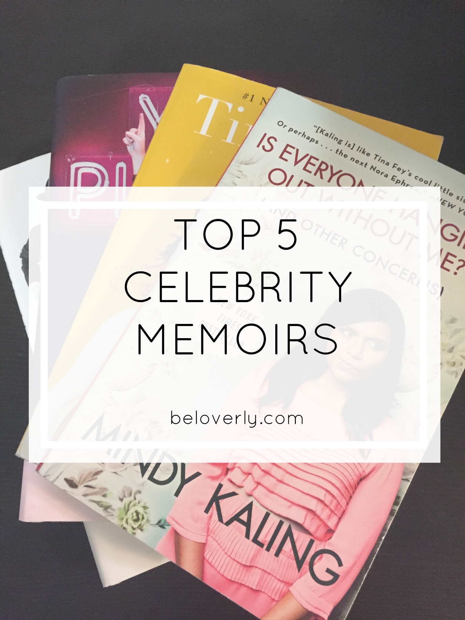 beloverlyreads_top5celebritymemoirs2