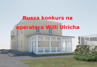 Rusza konkurs na operatora Willi Ulricha