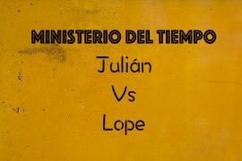 Julián contra Lope - Ministerio del tiempo