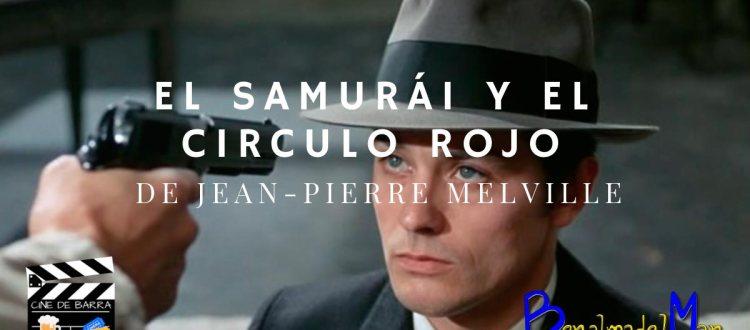 El Samurái y El Círculo Rojo de Jean Pierre Melville - blog