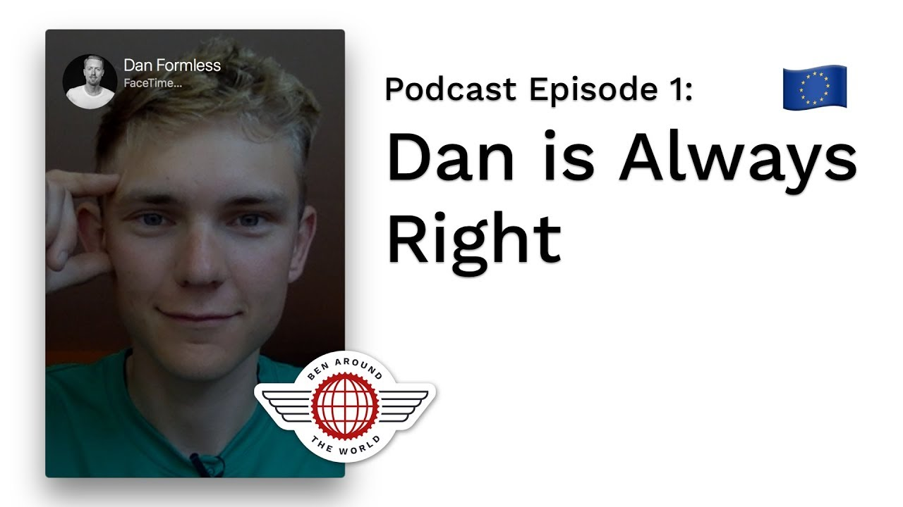 Dan is Always Right – Ben Around the World Podcast: Episode 1