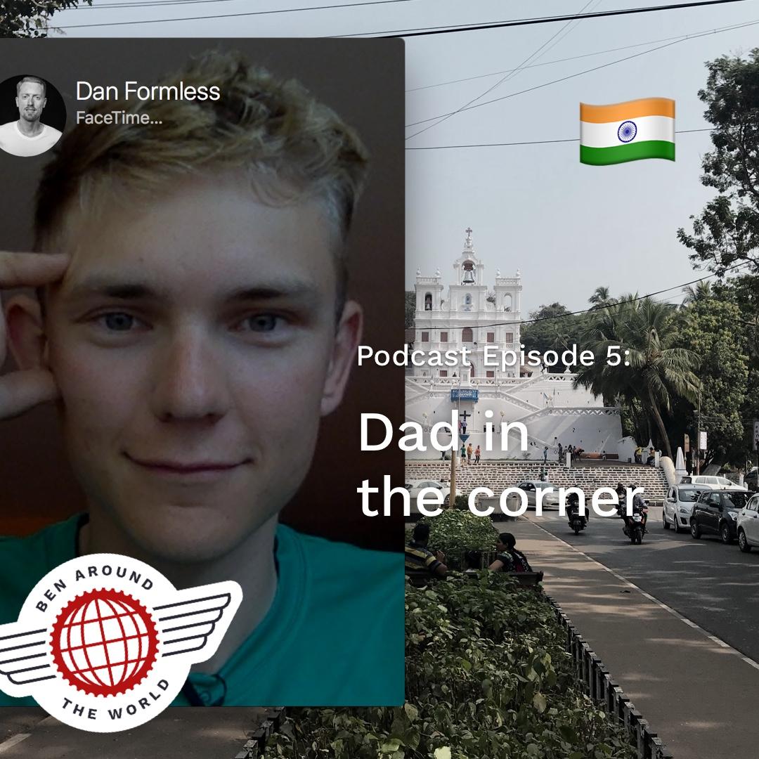 Dad in the Corner – Ben Around the World Podcast: Episode 5