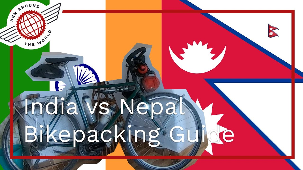 Nepal vs India Bikepacking Guide – Ben Around the World