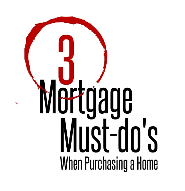 3 Mortgage Must-do's