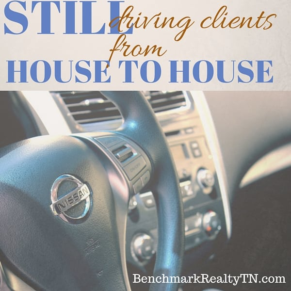 still driving clients around- Benchmark Realty TN