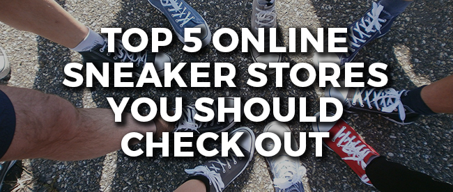 Top 5 Online Sneaker Stores You Should Check