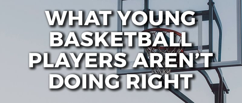 What Young Players Do Wrong in Basketball