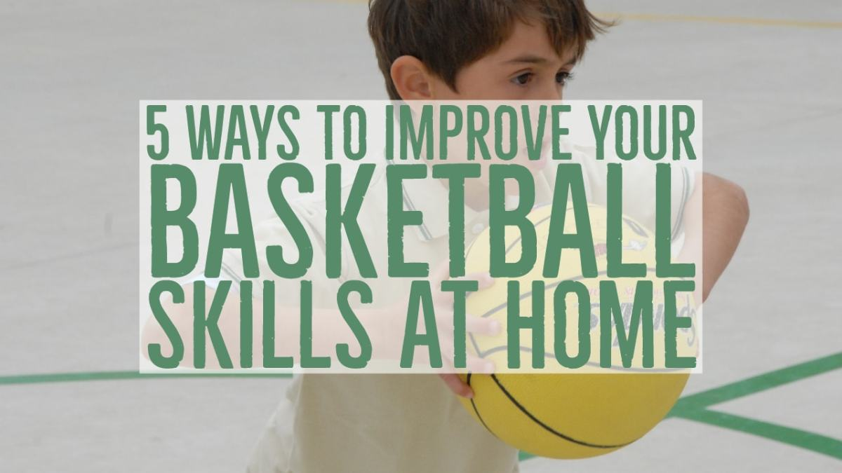 5 Ways To Improve Your Basketball Skills At Home