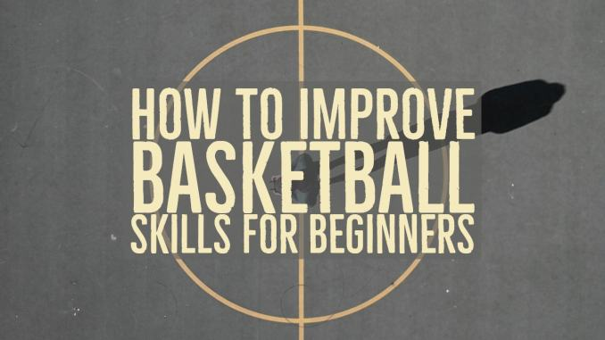 Tips On How To Improve Basketball Skills For Beginners