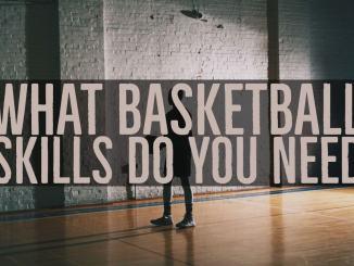 What Basketball Skills Do You Need