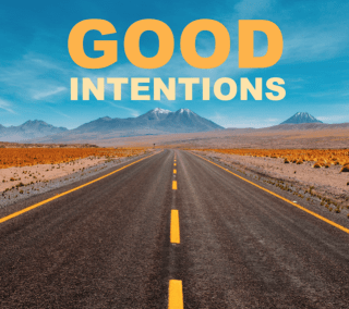 Good Intentions - A picture of a road with the words Good Intentions over it.
