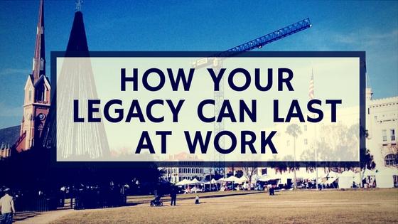 5 Ways Leaders Leave a Legacy