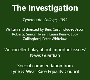 Ben Dickenson's first play was The Investigation