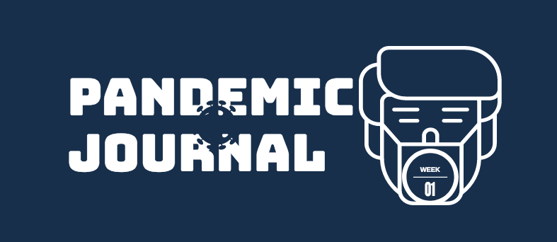 Pandemic Journal – Week 1
