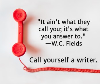 """""""It ain't what they call you; it's what you answer to."""" — WC Fields"""