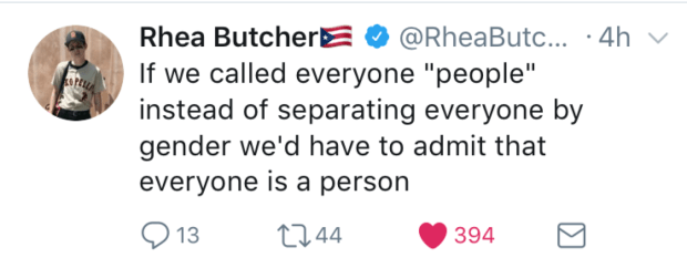 """If we called everyone 'people' instead of separating everyone by gender we'd have to admit that everyone is a person."""