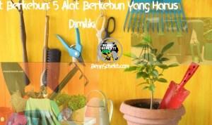 Alat Berkebun: 5 Alat Berkebun Yang Harus Dimiliki