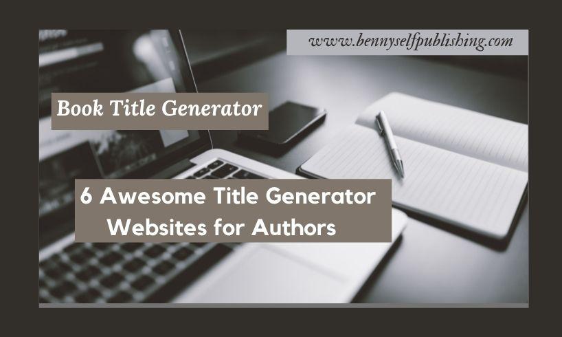 book title generators in www.bennyselfpublishing.com book title generator