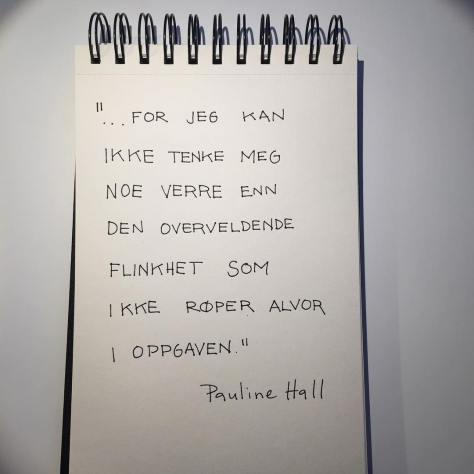Måtte bare skrive ned dette gullkornet fra et intervju med Pauline Hall på NRK
