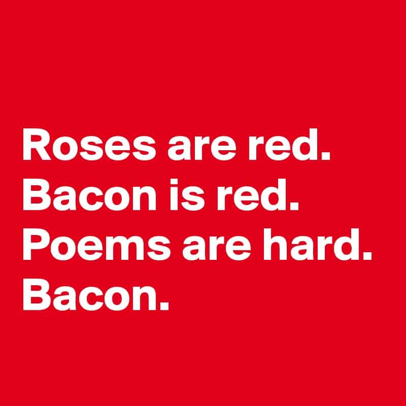 Roses-are-red-Bacon-is-red-Poems-are-hard-Bacon
